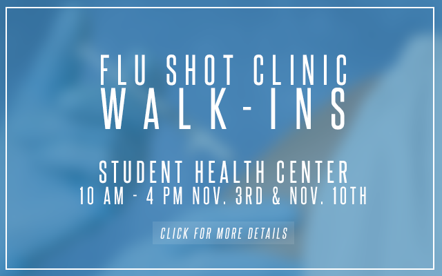 Flu shot clinic walk-ins at the Student Health Center 10am - 4pm Nov. 3rd and Nov. 10th. Click for more details.