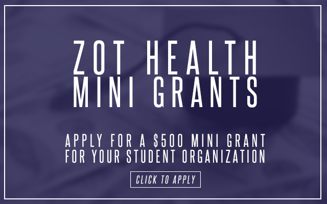 Zot Health Mini Grants: Click to apply for a $500 mini grant for your student organization.